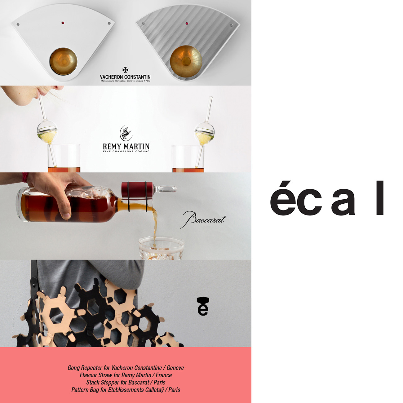 "Jordi Pla Studio presents four new products designed at Ecal during the ""Mas Luxe"" for craftsman and luxurious companies like: Vacheron Constantin from Geneve. Baccarat from Paris, Remy Martin from France and Etablissements Calataÿ from Paris."
